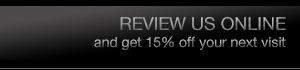 Review Us Online and get 15 percent off your next visit